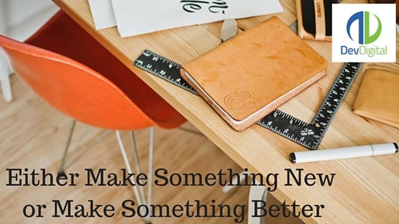 Either Make Something New or Make Something Better