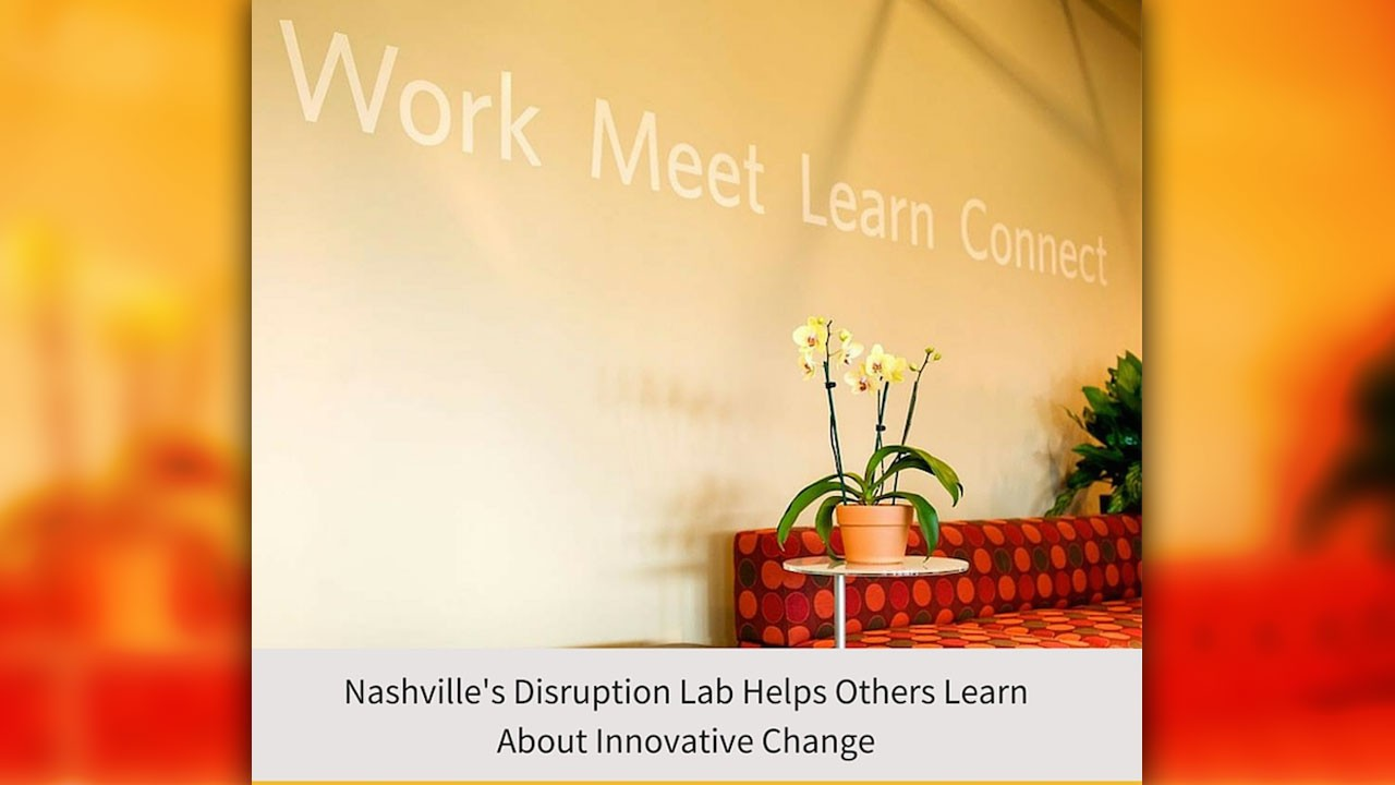 Nashville's Disruption Lab Helps Others Learn About Innovative Change