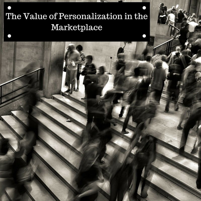 The Value of Personalization in Today's Marketplace