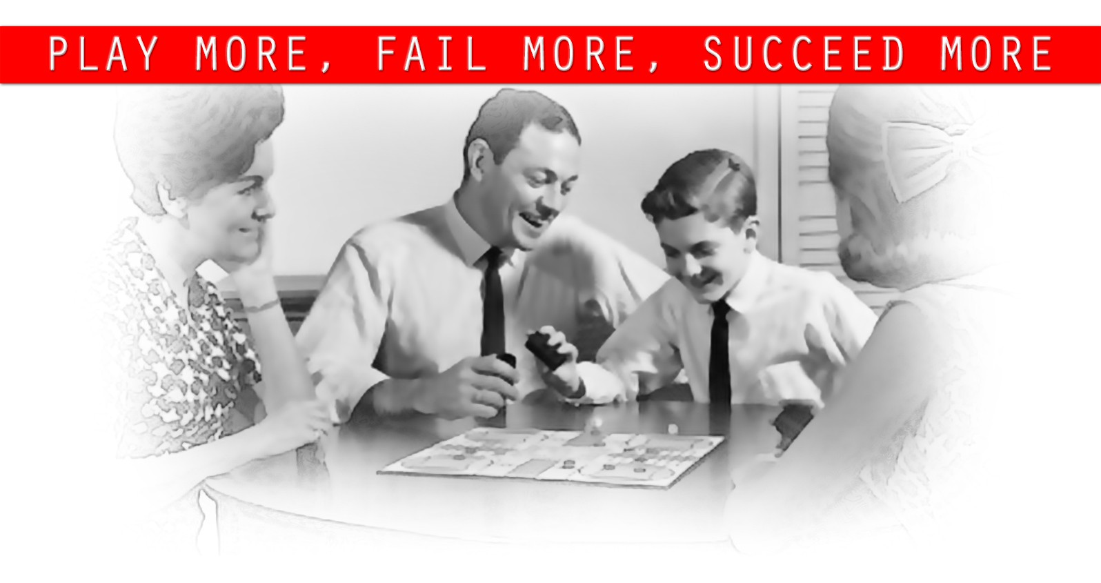 Play More, Fail More, Succeed More