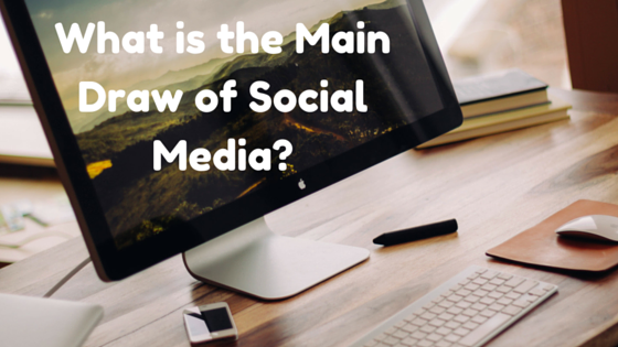 What is the Main Draw of Social Media?