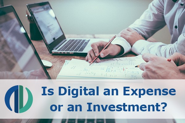 Is Digital an Expense or an Investment?