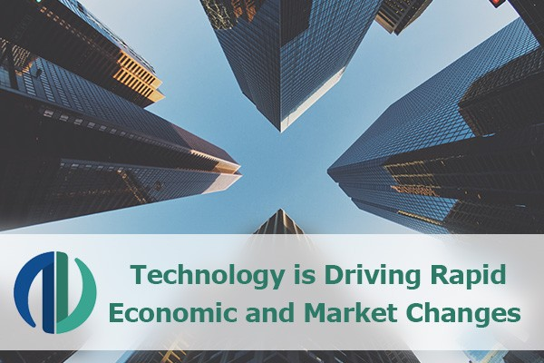 Technology is Driving Rapid Economic and Market Changes