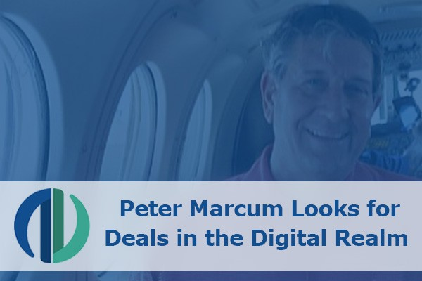 Peter Marcum Looks for Deals in the Digital Realm