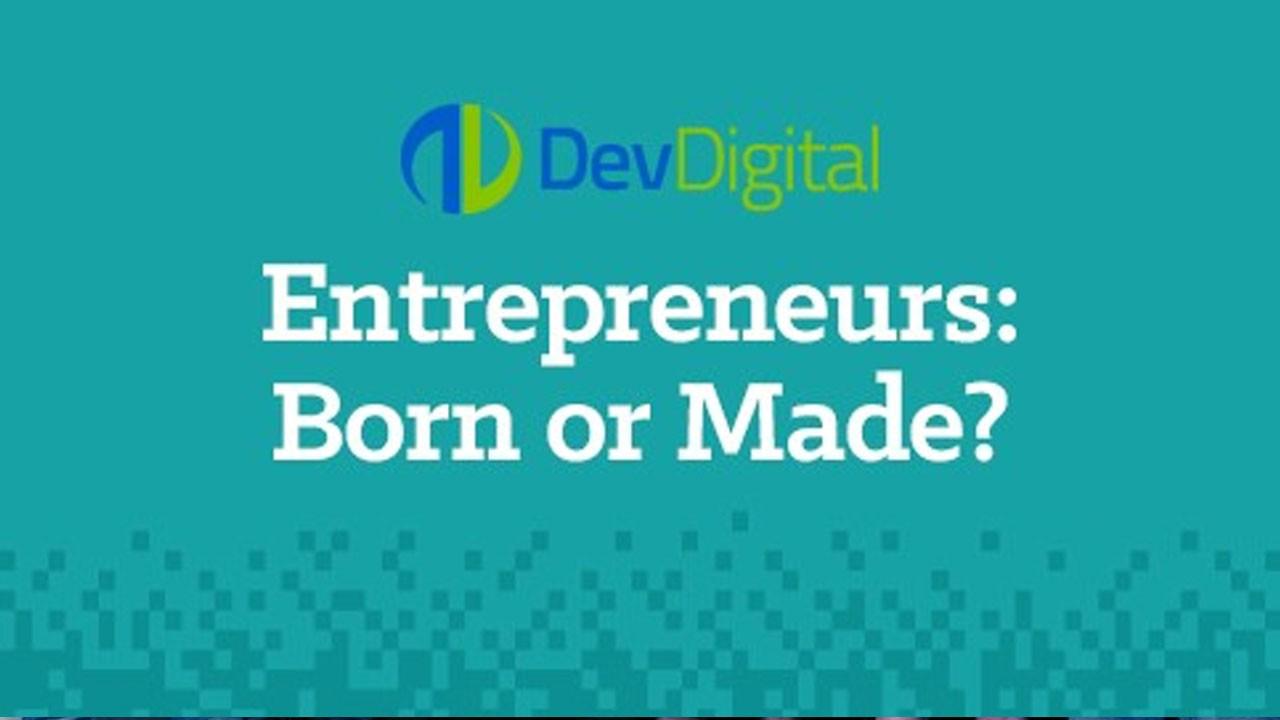 Entrepreneurs: Born or Made?